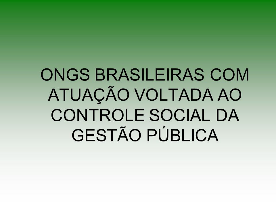 ONGS BRASILEIRAS COM ATUAÇÃO VOLTADA AO CONTROLE SOCIAL DA GESTÃO PÚBLICA