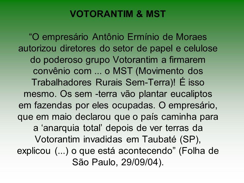 VOTORANTIM & MST O empresário Antônio Ermínio de Moraes autorizou diretores do setor de papel e celulose do poderoso grupo Votorantim a firmarem convênio com ...