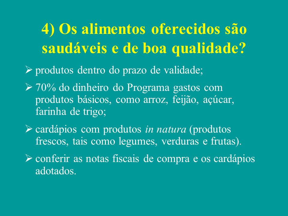 4) Os alimentos oferecidos são saudáveis e de boa qualidade