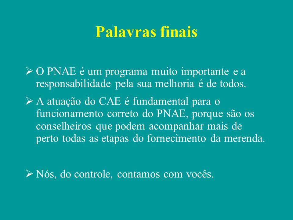 Palavras finais O PNAE é um programa muito importante e a responsabilidade pela sua melhoria é de todos.
