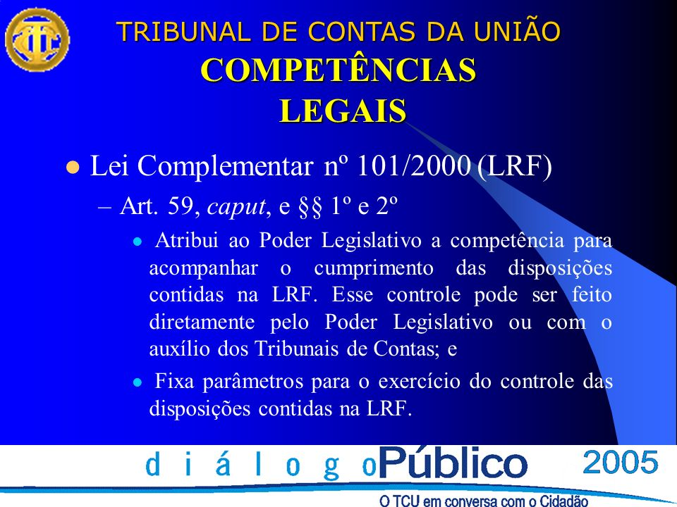 COMPETÊNCIAS LEGAIS Lei Complementar nº 101/2000 (LRF)