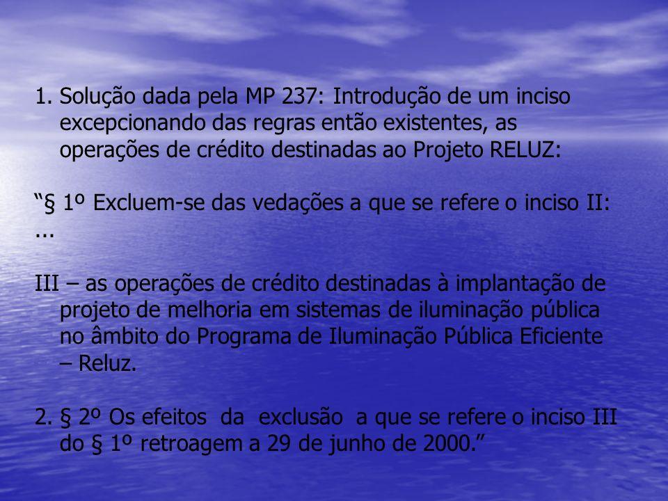 Solução dada pela MP 237: Introdução de um inciso excepcionando das regras então existentes, as operações de crédito destinadas ao Projeto RELUZ: