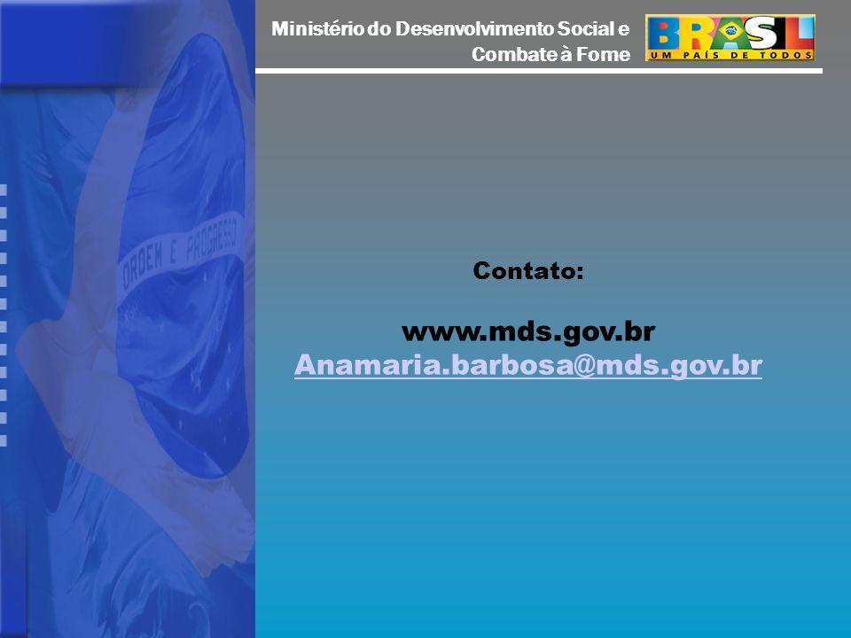 Contato: www.mds.gov.br Anamaria.barbosa@mds.gov.br