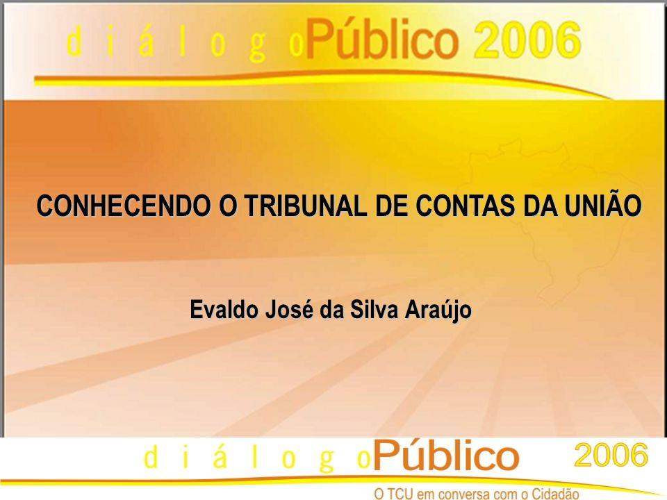 CONHECENDO O TRIBUNAL DE CONTAS DA UNIÃO Evaldo José da Silva Araújo