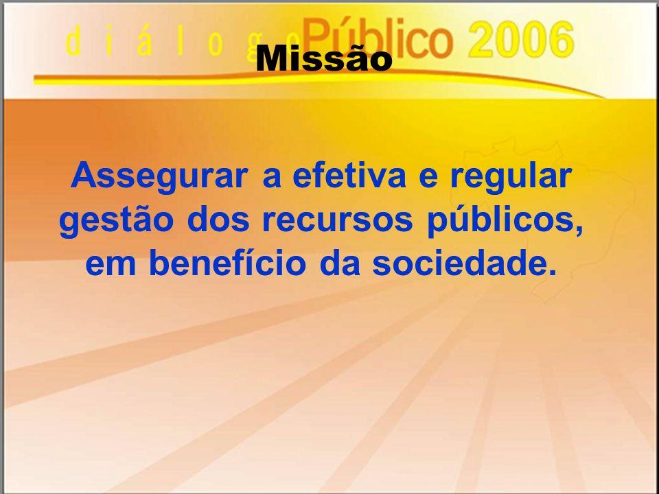 Missão Assegurar a efetiva e regular gestão dos recursos públicos, em benefício da sociedade.