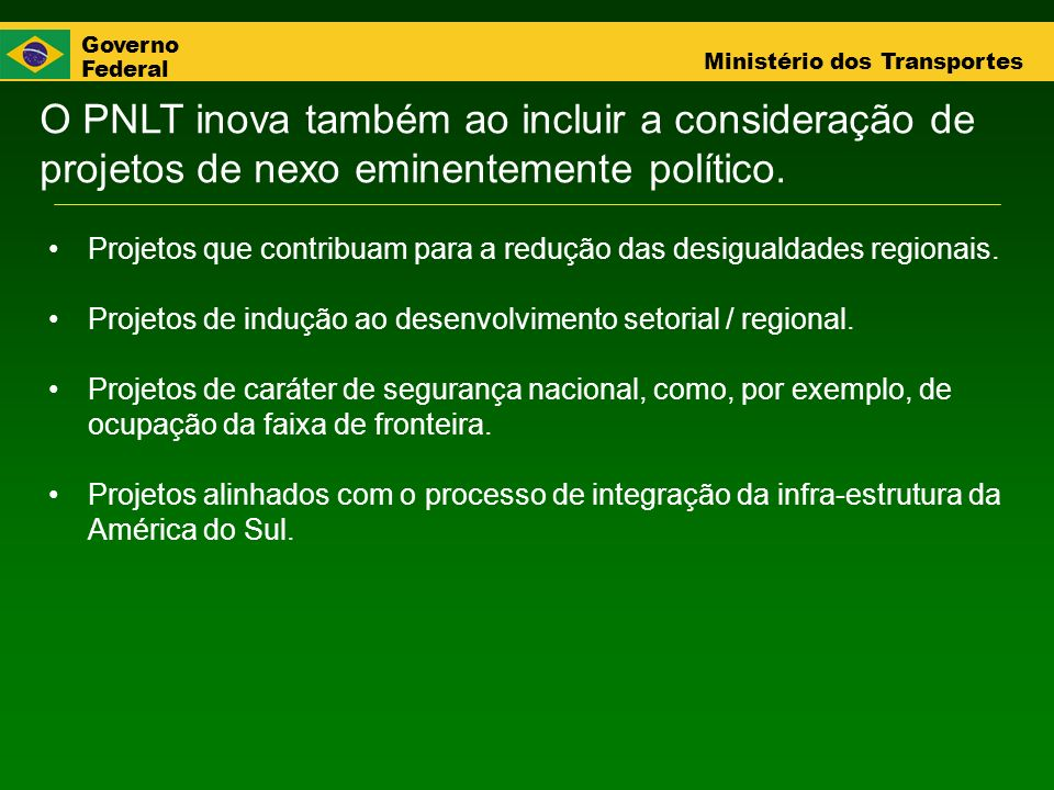 O PNLT inova também ao incluir a consideração de projetos de nexo eminentemente político.