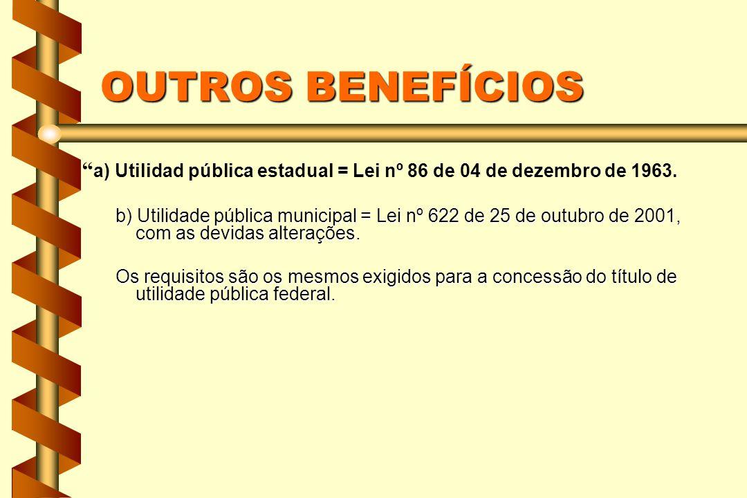 OUTROS BENEFÍCIOS a) Utilidad pública estadual = Lei nº 86 de 04 de dezembro de 1963.