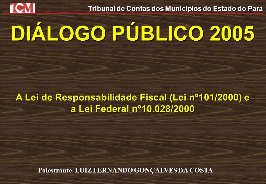DIÁLOGO PÚBLICO 2005 A Lei de Responsabilidade Fiscal (Lei nº101/2000) e a Lei Federal nº10.028/2000.