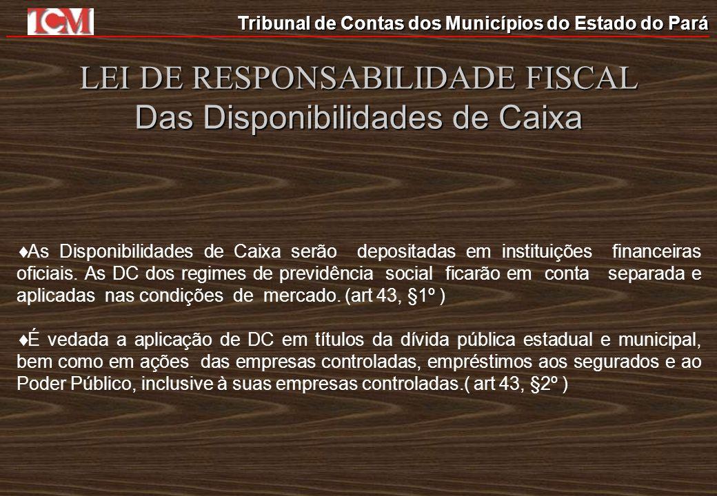 LEI DE RESPONSABILIDADE FISCAL Das Disponibilidades de Caixa