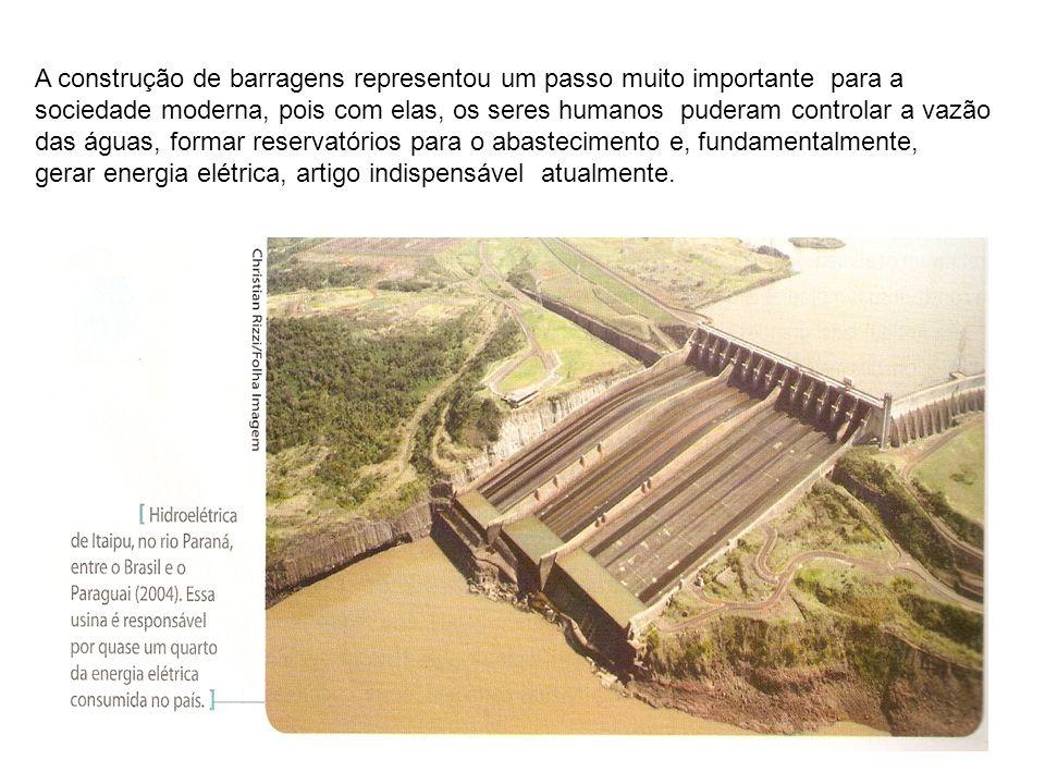 A construção de barragens representou um passo muito importante para a sociedade moderna, pois com elas, os seres humanos puderam controlar a vazão das águas, formar reservatórios para o abastecimento e, fundamentalmente, gerar energia elétrica, artigo indispensável atualmente.