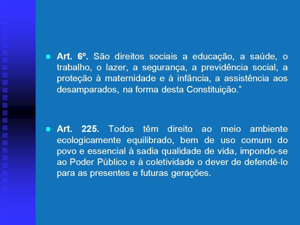 Art. 6º. São direitos sociais a educação, a saúde, o trabalho, o lazer, a segurança, a previdência social, a proteção à maternidade e à infância, a assistência aos desamparados, na forma desta Constituição.