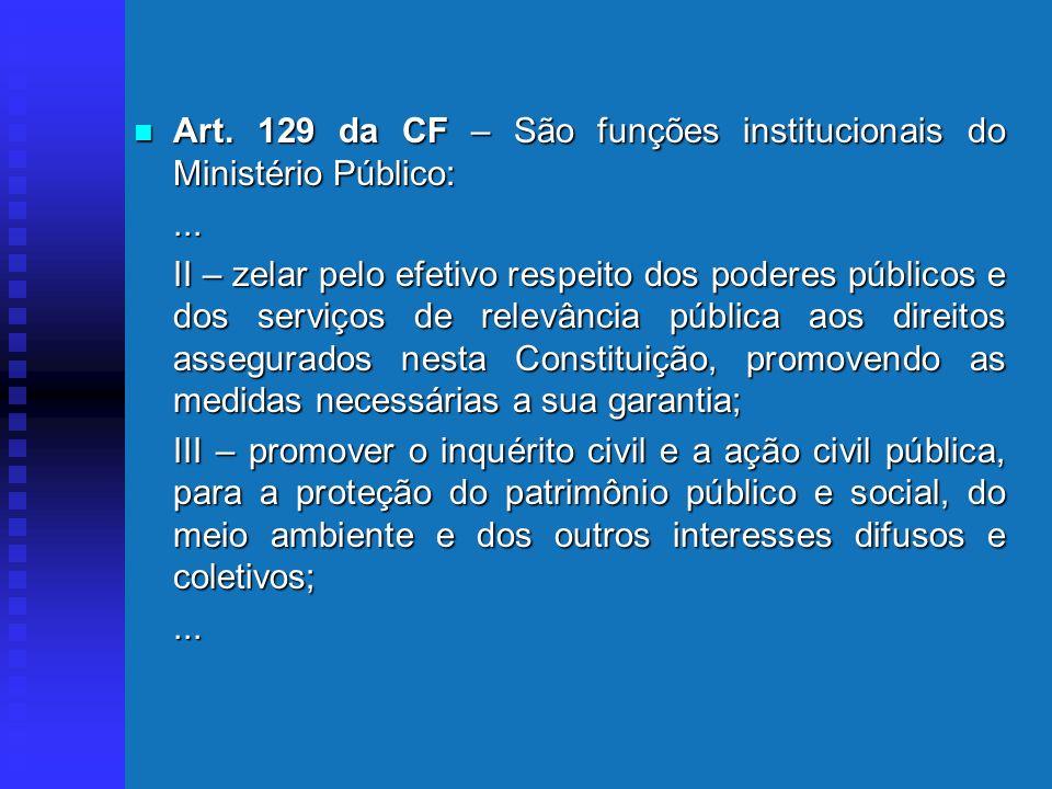 Art. 129 da CF – São funções institucionais do Ministério Público: