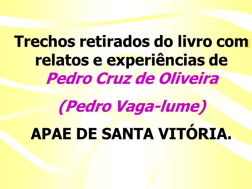 Trechos retirados do livro com relatos e experiências de Pedro Cruz de Oliveira