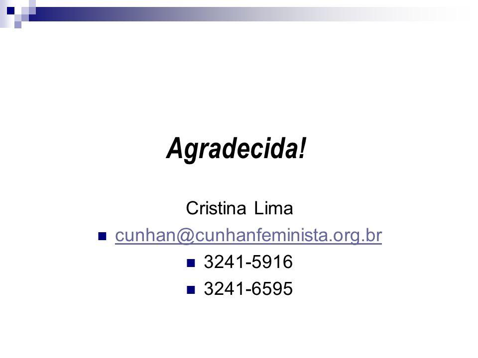 Agradecida! Cristina Lima cunhan@cunhanfeminista.org.br 3241-5916