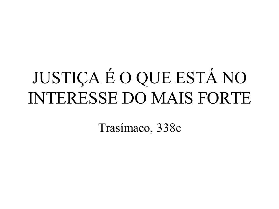 JUSTIÇA É O QUE ESTÁ NO INTERESSE DO MAIS FORTE