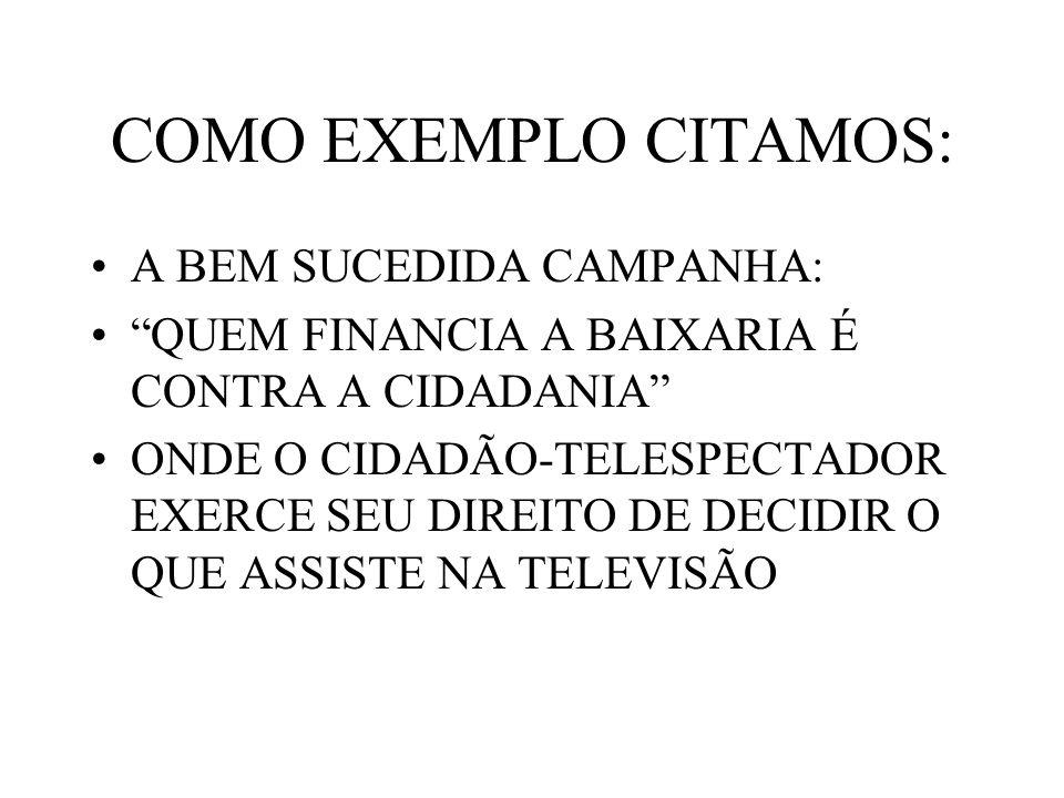 COMO EXEMPLO CITAMOS: A BEM SUCEDIDA CAMPANHA: