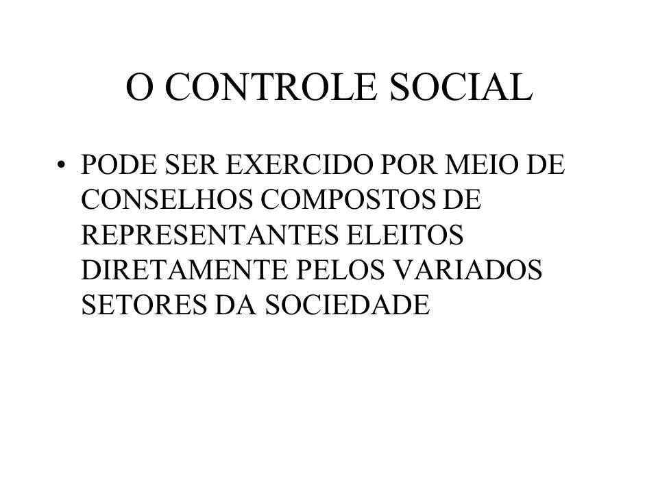 O CONTROLE SOCIAL PODE SER EXERCIDO POR MEIO DE CONSELHOS COMPOSTOS DE REPRESENTANTES ELEITOS DIRETAMENTE PELOS VARIADOS SETORES DA SOCIEDADE.