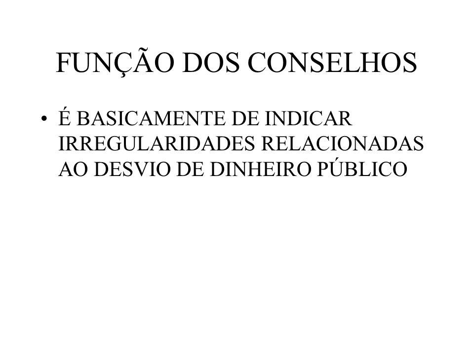 FUNÇÃO DOS CONSELHOS É BASICAMENTE DE INDICAR IRREGULARIDADES RELACIONADAS AO DESVIO DE DINHEIRO PÚBLICO.