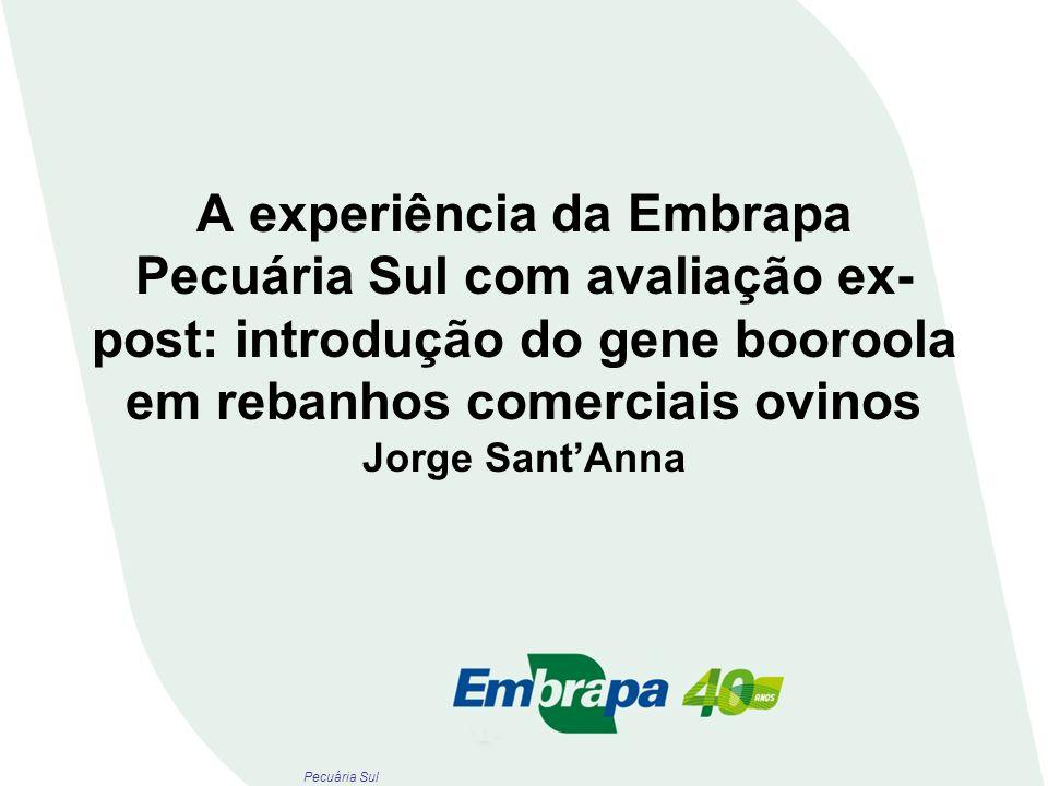 A experiência da Embrapa Pecuária Sul com avaliação ex-post: introdução do gene booroola em rebanhos comerciais ovinos Jorge Sant'Anna