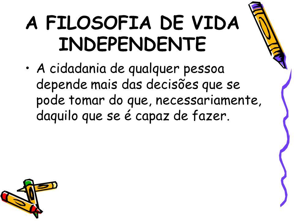 A FILOSOFIA DE VIDA INDEPENDENTE