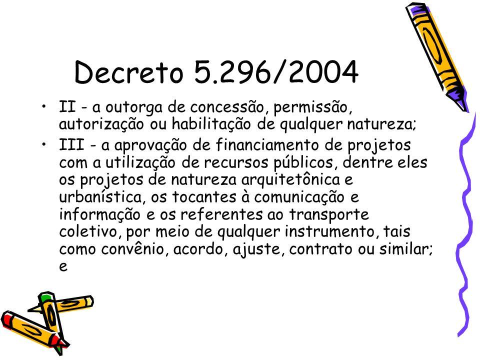 Decreto 5.296/2004 II - a outorga de concessão, permissão, autorização ou habilitação de qualquer natureza;
