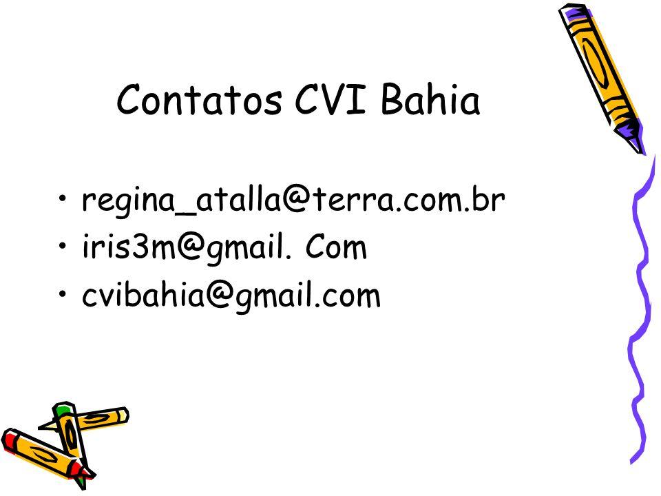 Contatos CVI Bahia regina_atalla@terra.com.br iris3m@gmail. Com