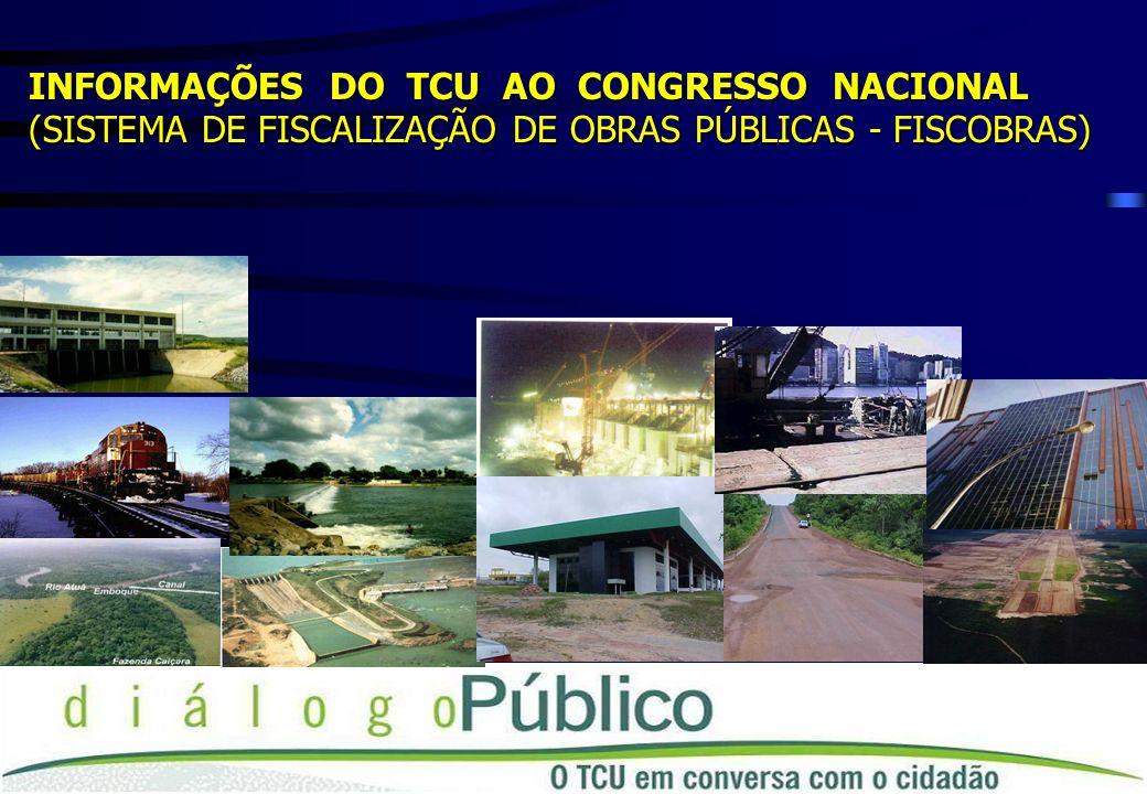 INFORMAÇÕES DO TCU AO CONGRESSO NACIONAL (SISTEMA DE FISCALIZAÇÃO DE OBRAS PÚBLICAS - FISCOBRAS)