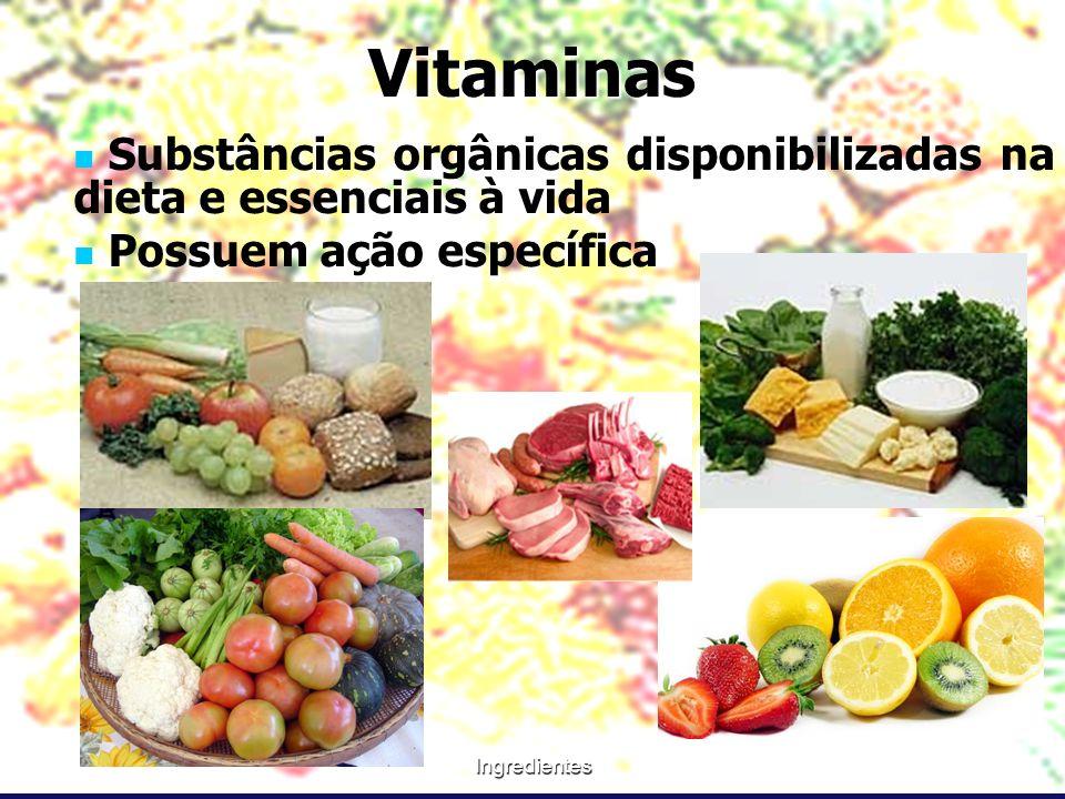 Vitaminas Substâncias orgânicas disponibilizadas na dieta e essenciais à vida. Possuem ação específica.