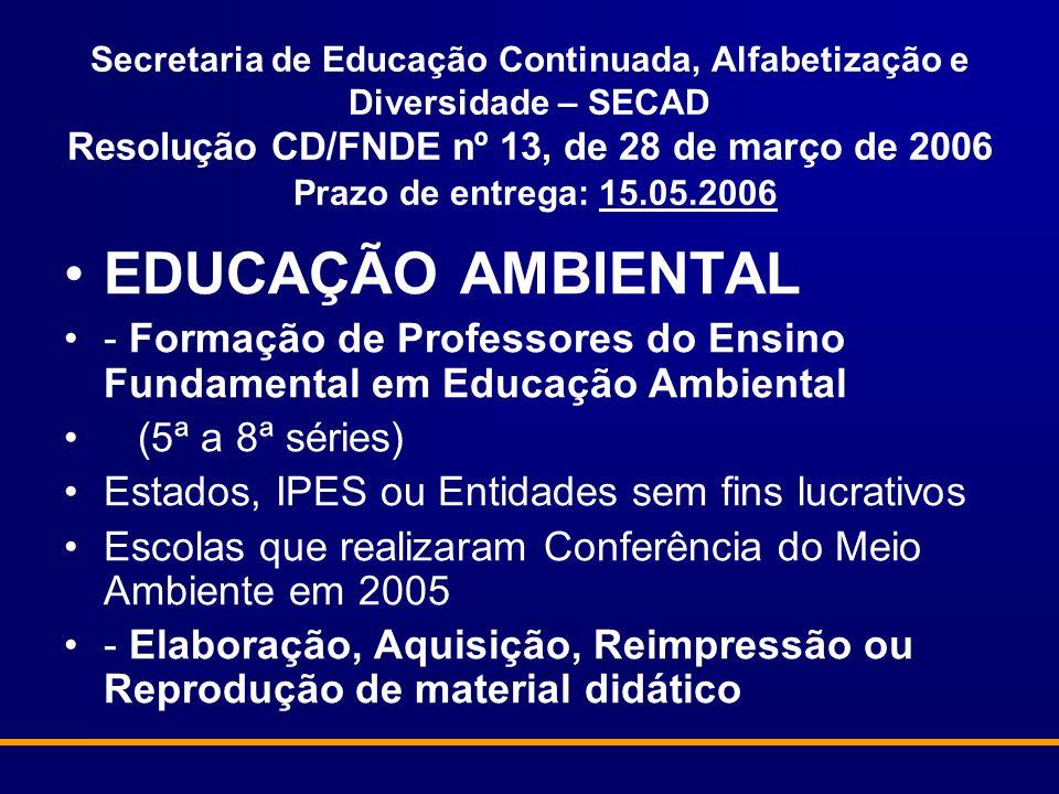 Secretaria de Educação Continuada, Alfabetização e Diversidade – SECAD Resolução CD/FNDE nº 13, de 28 de março de 2006 Prazo de entrega: 15.05.2006