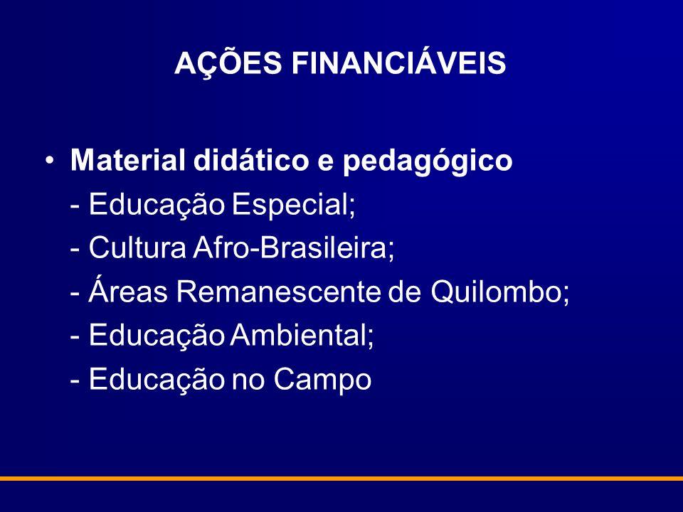 AÇÕES FINANCIÁVEISMaterial didático e pedagógico. - Educação Especial; - Cultura Afro-Brasileira; - Áreas Remanescente de Quilombo;