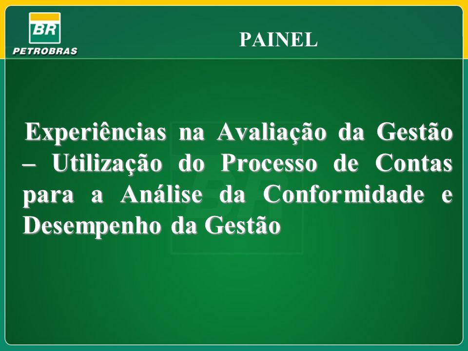 PAINEL Experiências na Avaliação da Gestão – Utilização do Processo de Contas para a Análise da Conformidade e Desempenho da Gestão.