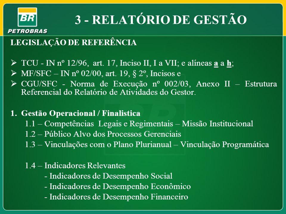 3 - RELATÓRIO DE GESTÃO LEGISLAÇÃO DE REFERÊNCIA. TCU - IN nº 12/96, art. 17, Inciso II, I a VII; e alíneas a a h;