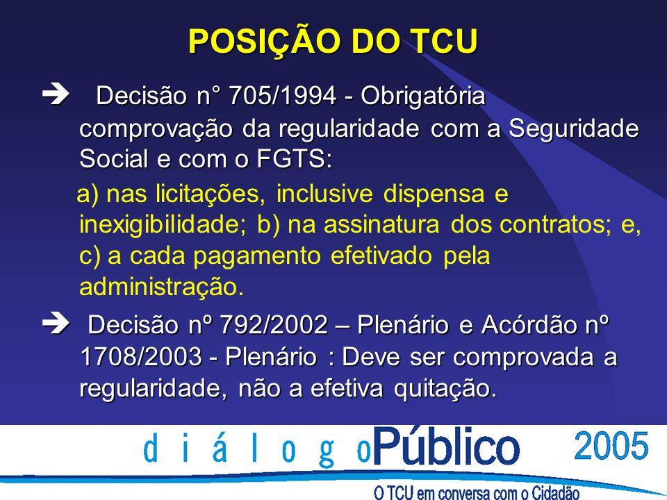 POSIÇÃO DO TCU Decisão n° 705/1994 - Obrigatória comprovação da regularidade com a Seguridade Social e com o FGTS: