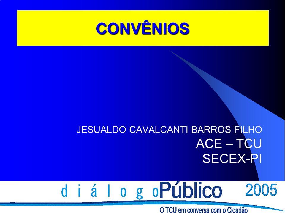 CONVÊNIOS JESUALDO CAVALCANTI BARROS FILHO ACE – TCU SECEX-PI