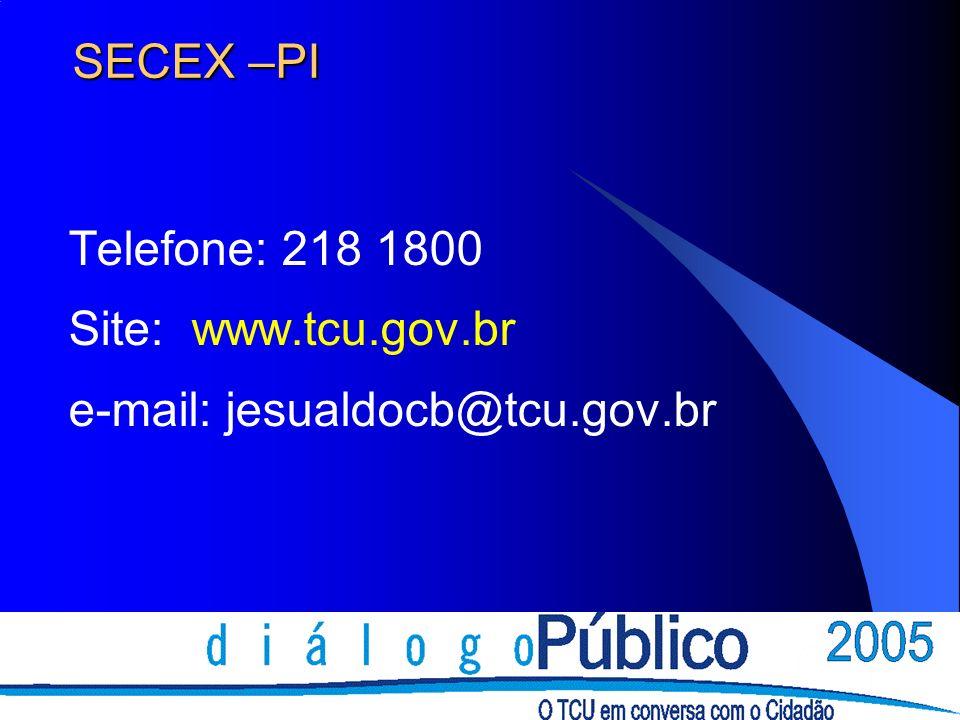 SECEX –PI Telefone: 218 1800 Site: www.tcu.gov.br e-mail: jesualdocb@tcu.gov.br