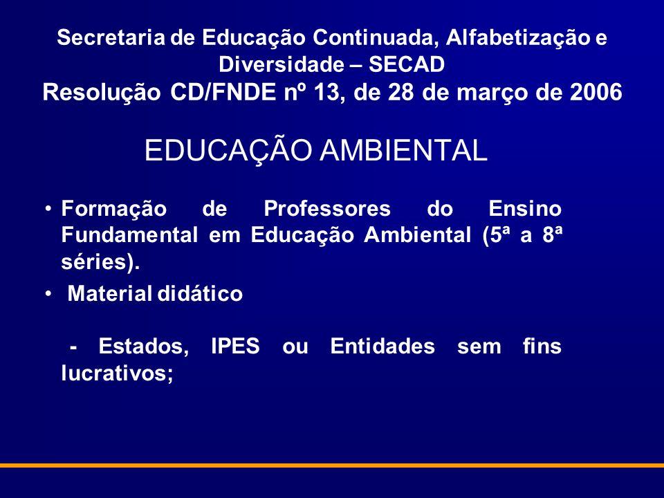 Secretaria de Educação Continuada, Alfabetização e Diversidade – SECAD Resolução CD/FNDE nº 13, de 28 de março de 2006