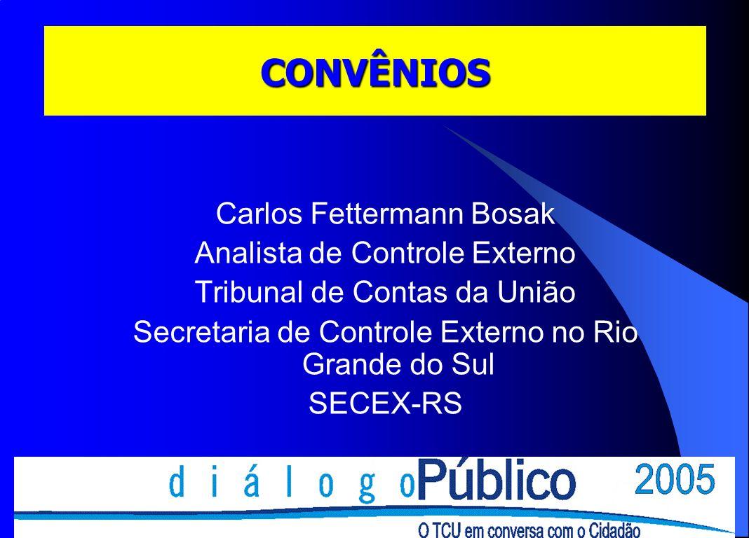 CONVÊNIOS Carlos Fettermann Bosak Analista de Controle Externo