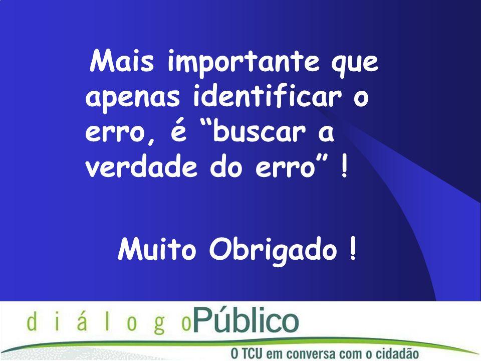 Mais importante que apenas identificar o erro, é buscar a verdade do erro !