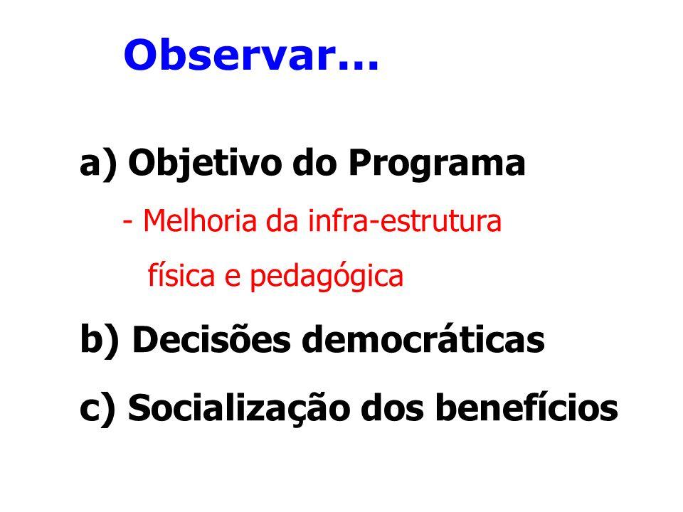 Observar... b) Decisões democráticas c) Socialização dos benefícios