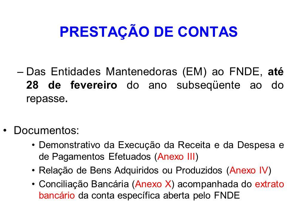 PRESTAÇÃO DE CONTASDas Entidades Mantenedoras (EM) ao FNDE, até 28 de fevereiro do ano subseqüente ao do repasse.