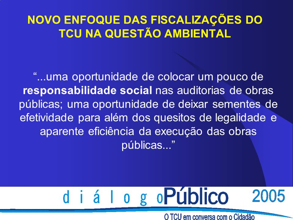 NOVO ENFOQUE DAS FISCALIZAÇÕES DO TCU NA QUESTÃO AMBIENTAL