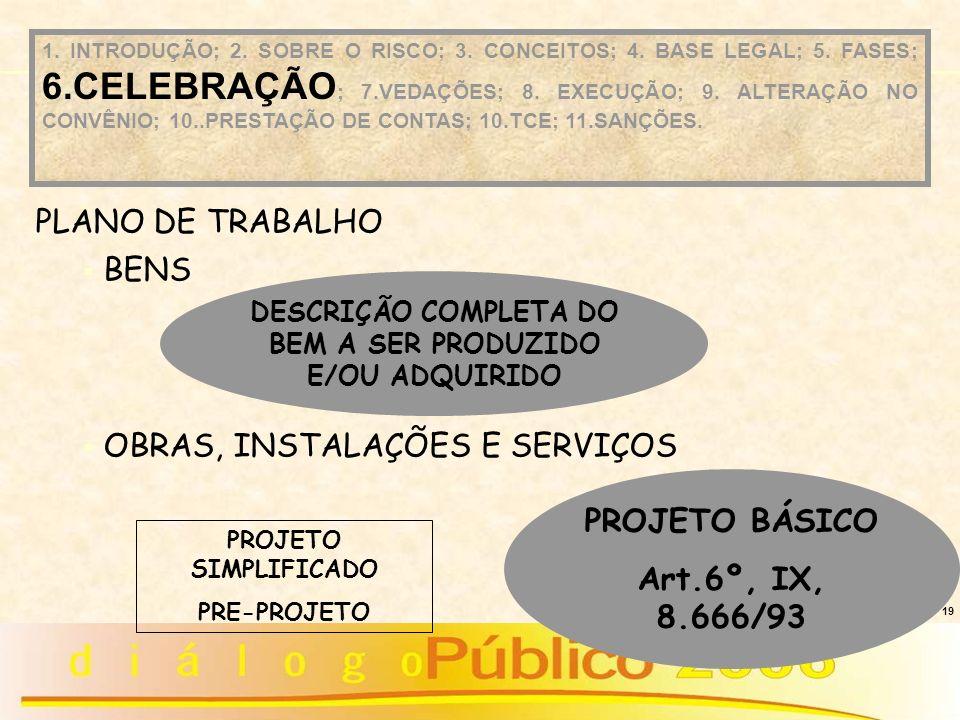 DESCRIÇÃO COMPLETA DO BEM A SER PRODUZIDO E/OU ADQUIRIDO