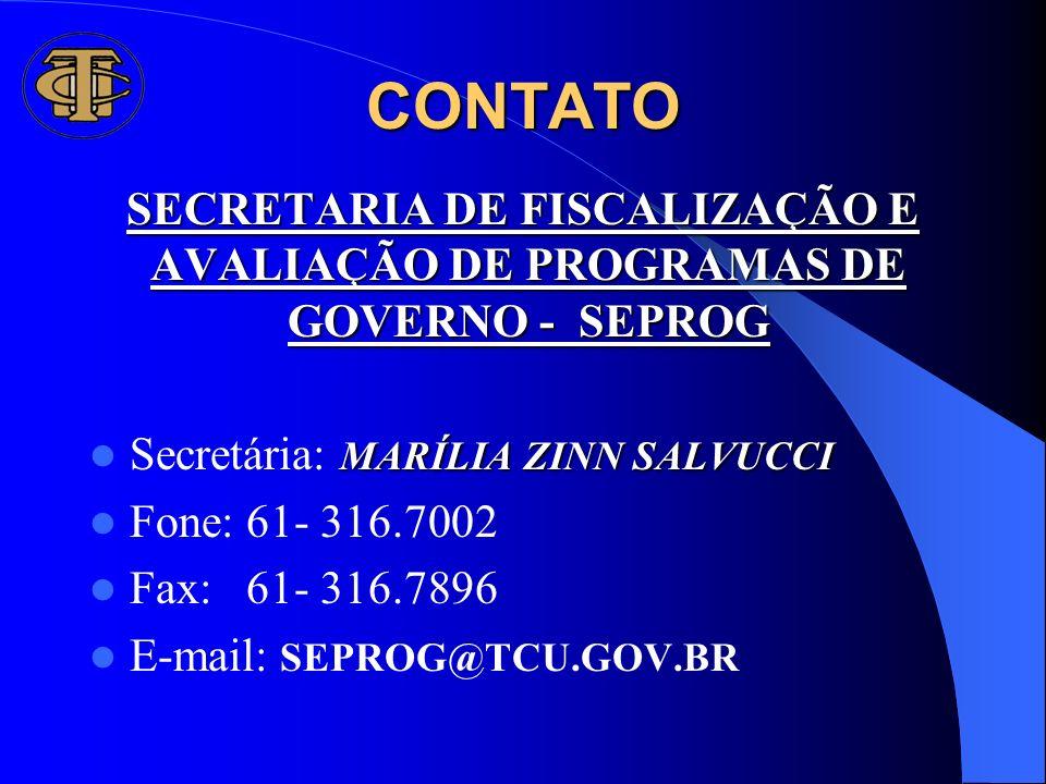 CONTATO SECRETARIA DE FISCALIZAÇÃO E AVALIAÇÃO DE PROGRAMAS DE GOVERNO - SEPROG. Secretária: MARÍLIA ZINN SALVUCCI.