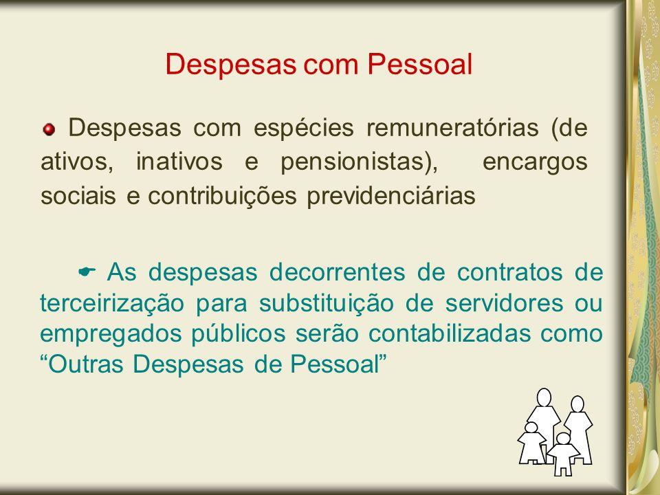Despesas com Pessoal Despesas com espécies remuneratórias (de ativos, inativos e pensionistas), encargos sociais e contribuições previdenciárias.