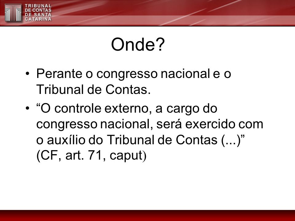 Onde Onde Perante o congresso nacional e o Tribunal de Contas.