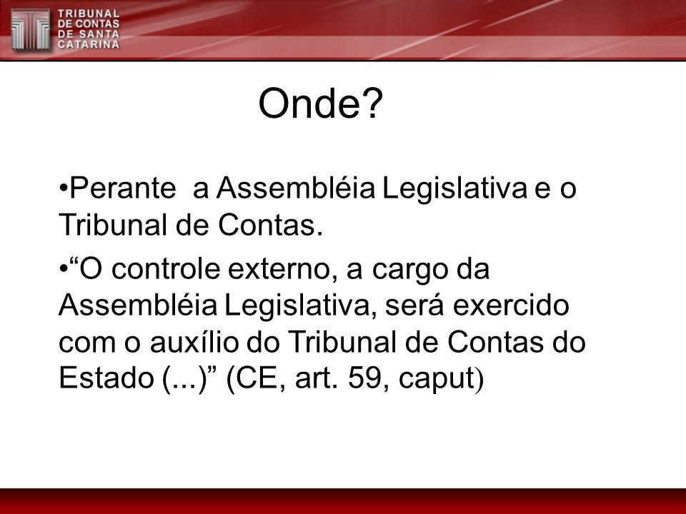 Onde Onde Perante a Assembléia Legislativa e o Tribunal de Contas.