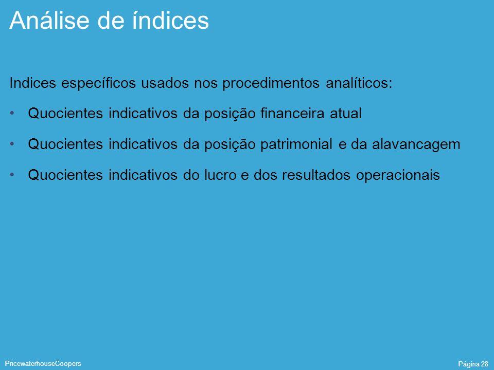 Análise de índices Indices específicos usados nos procedimentos analíticos: Quocientes indicativos da posição financeira atual.