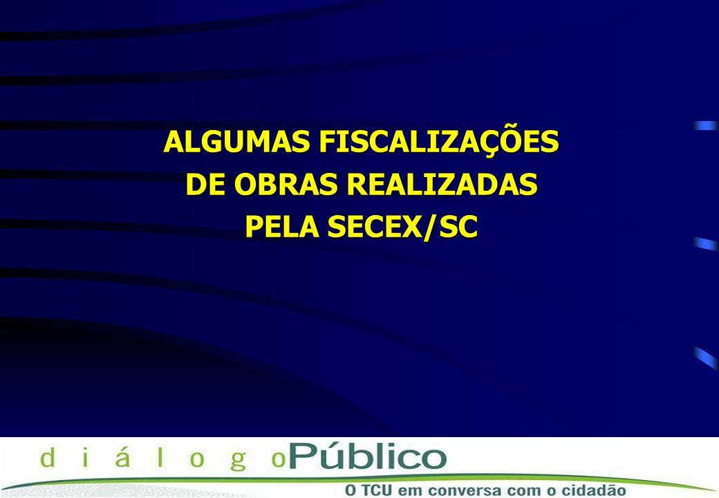 ALGUMAS FISCALIZAÇÕES DE OBRAS REALIZADAS PELA SECEX/SC