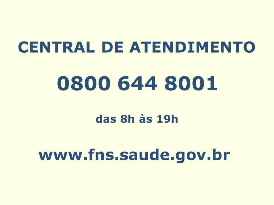 0800 644 8001 CENTRAL DE ATENDIMENTO www.fns.saude.gov.br