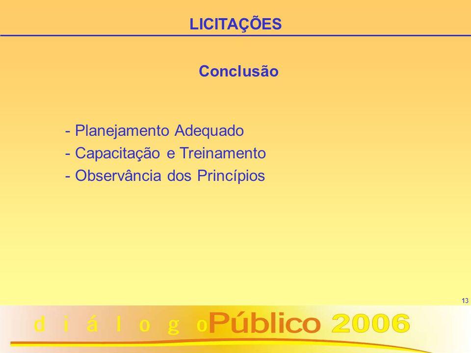 LICITAÇÕES Conclusão Planejamento Adequado Capacitação e Treinamento Observância dos Princípios